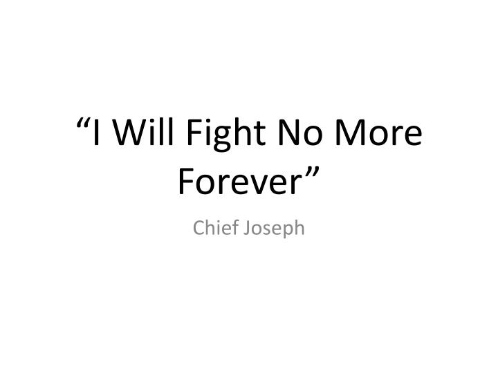 """I Will Fight No More Forever"""