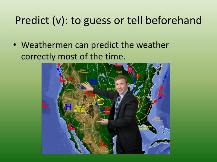Predict (v): to guess or tell beforehand