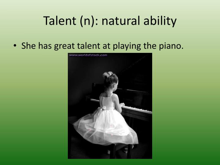 Talent (n): natural ability