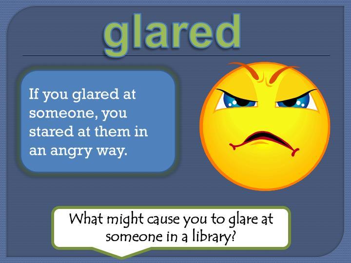 glared