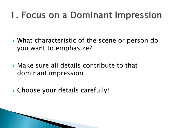 1 focus on a dominant impression