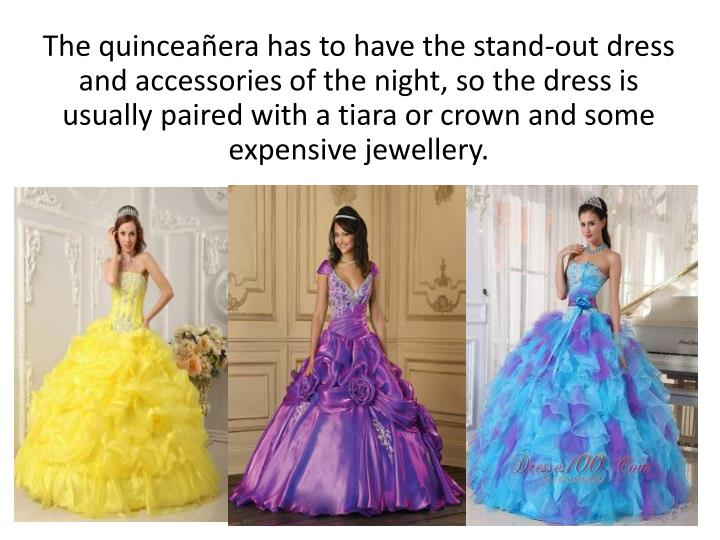 The quinceañera has to have the stand-out dress and accessories of the night, so the dress is usually paired with a tiara or crown and some expensive jewellery.