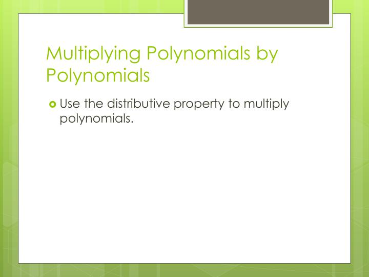 Multiplying Polynomials by Polynomials
