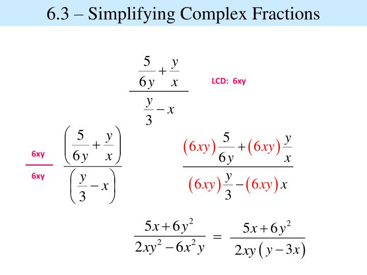 6.3 – Simplifying Complex Fractions