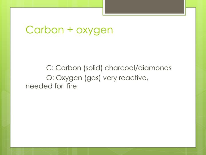 Carbon + oxygen