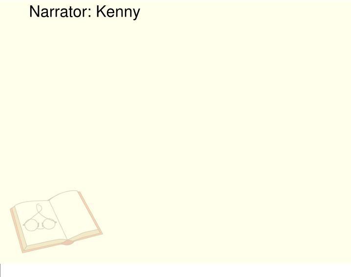 Narrator: Kenny