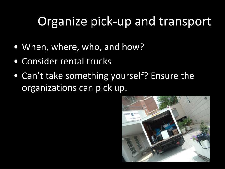 Organize pick-up and transport