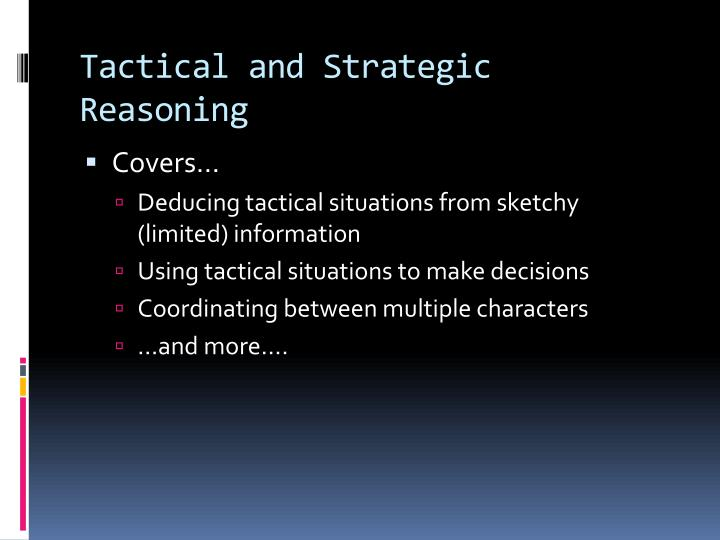 Tactical and strategic reasoning