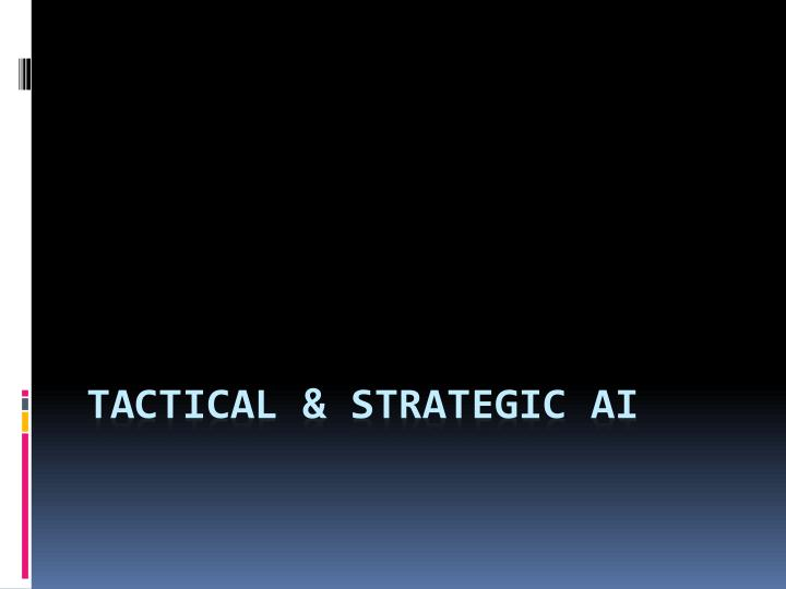 Tactical strategic ai