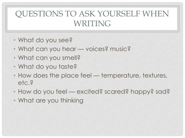 Questions to ask yourself when writing