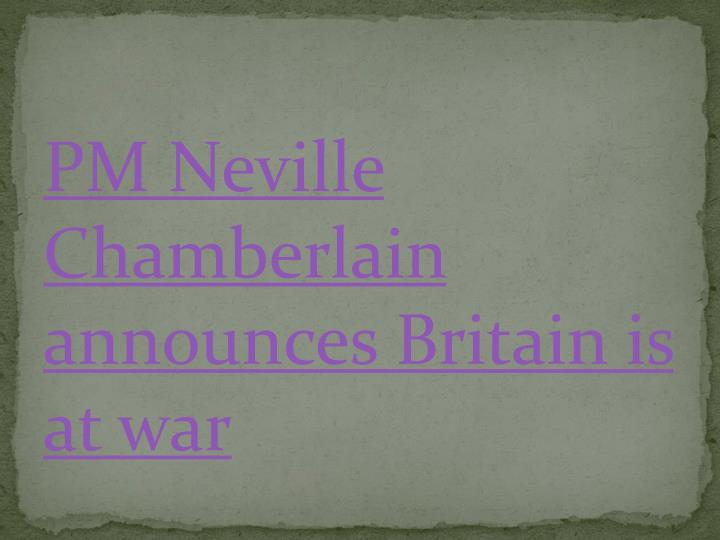 PM Neville Chamberlain announces Britain is at war