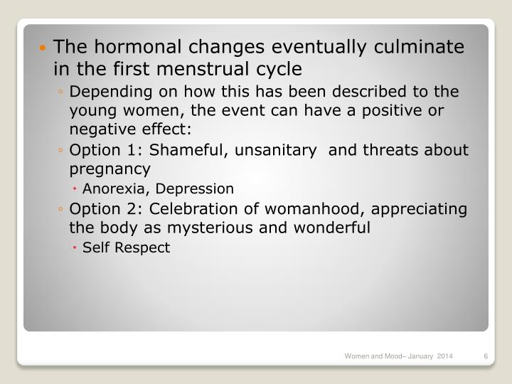The hormonal changes eventually culminate in the first menstrual cycle