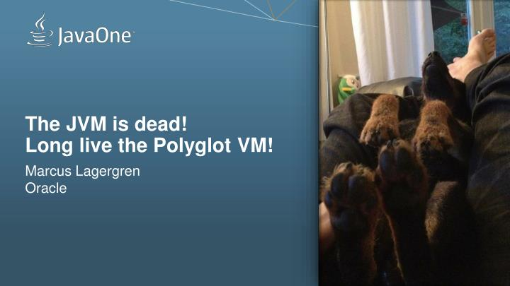 The jvm is dead long live the polyglot vm