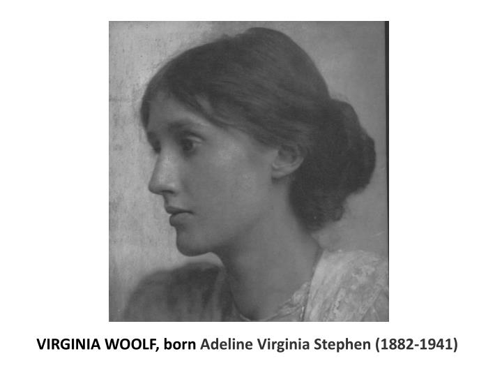 VIRGINIA WOOLF, born