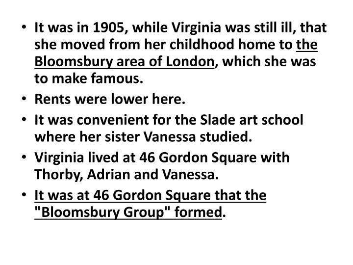 It was in 1905, while Virginia was still ill, that she moved from her childhood home to