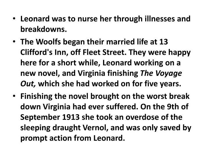 Leonard was to nurse her through illnesses and breakdowns.