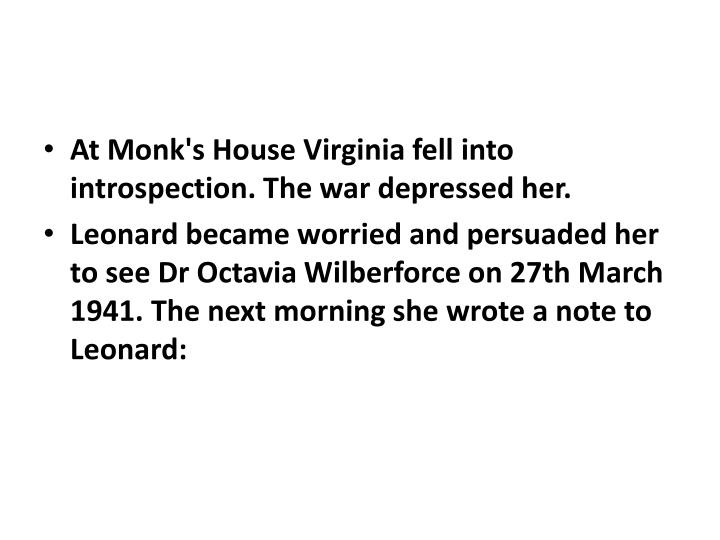 At Monk's House Virginia fell into introspection. The war depressed her.