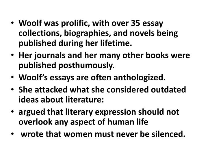 Woolf was prolific, with over 35 essay collections, biographies, and novels being published during her lifetime.