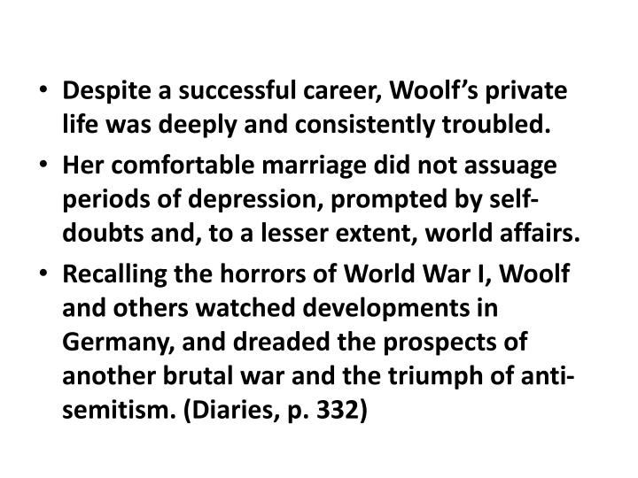 Despite a successful career, Woolf's private life was deeply and consistently troubled.