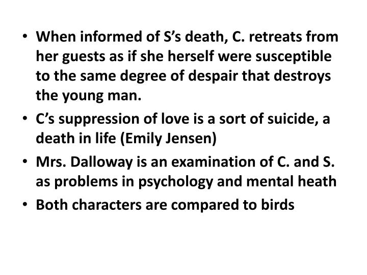 When informed of S's death, C. retreats from her guests as if she herself were susceptible to the same degree of despair that destroys the young man.