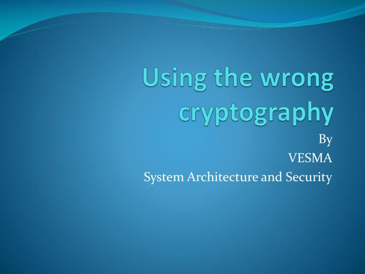 Using the wrong cryptography