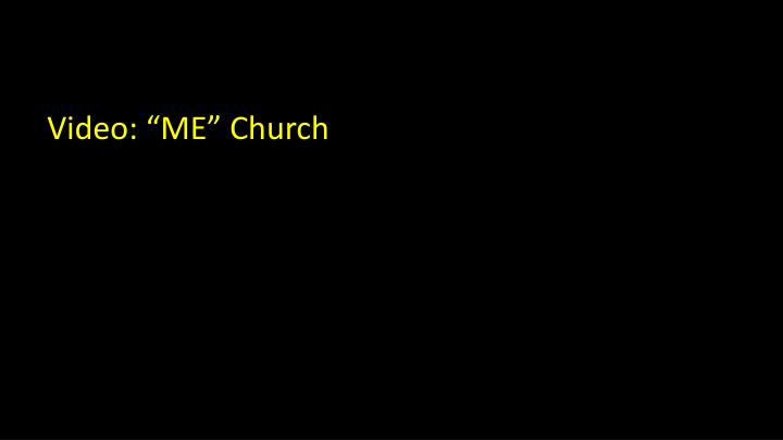 "Video: ""ME"" Church"