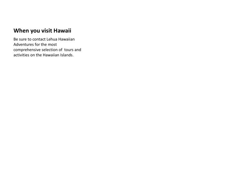 When you visit Hawaii