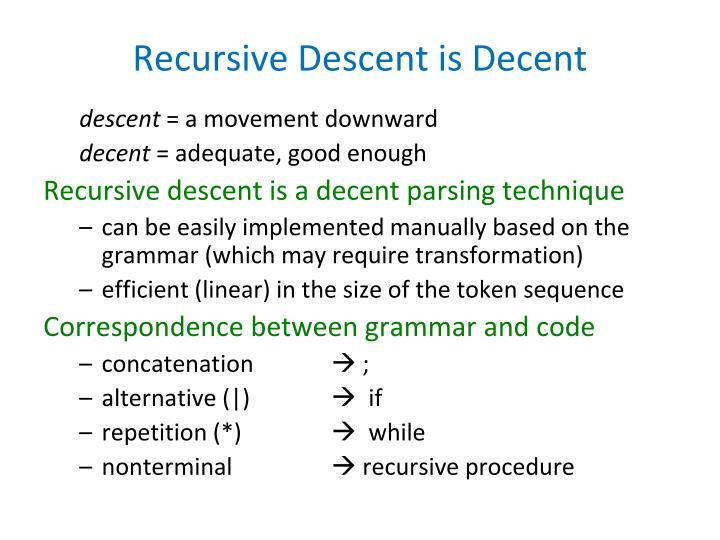 Recursive Descent is Decent