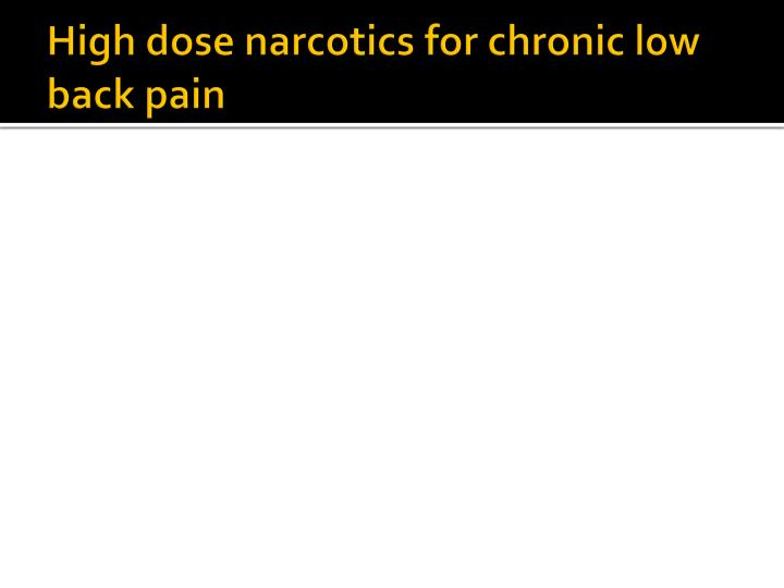High dose narcotics for chronic low back pain