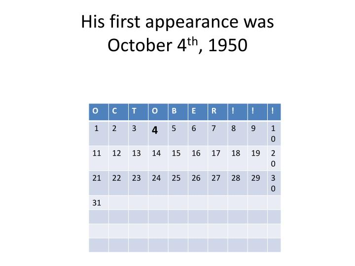 His first appearance was