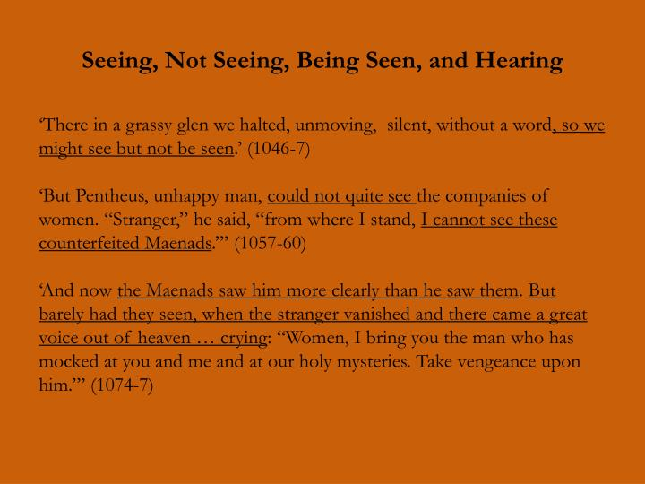 Seeing, Not Seeing, Being Seen, and Hearing