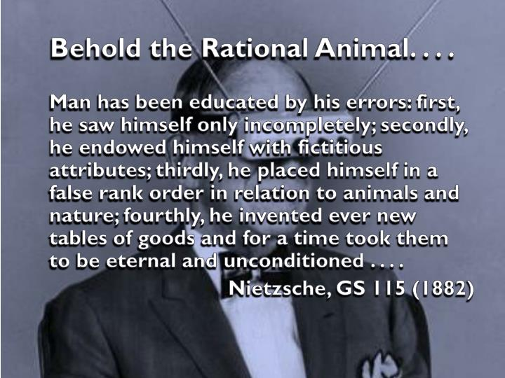 Behold the Rational Animal. . . .