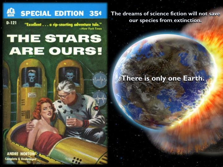 The dreams of science fiction will not save our species from extinction.