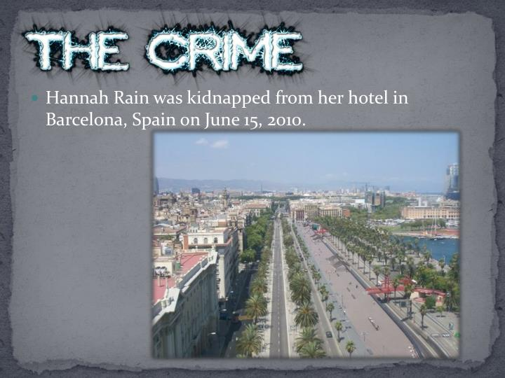 Hannah Rain was kidnapped from her hotel in Barcelona, Spain on June 15, 2010.