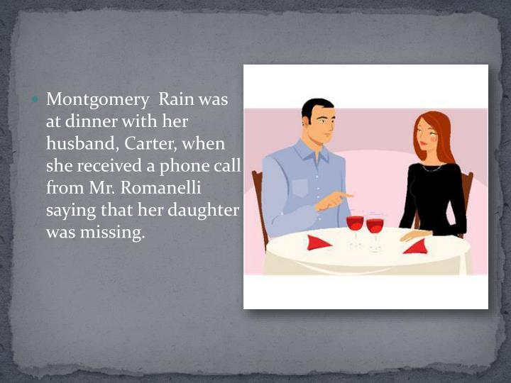 Montgomery  Rain was at dinner with her husband, Carter, when she received a phone call from Mr.