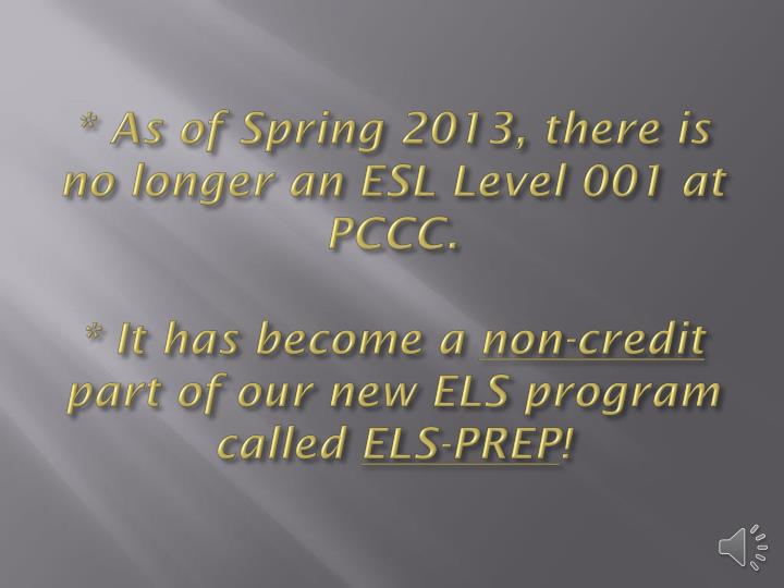 * As of Spring 2013, there is no longer an ESL Level 001