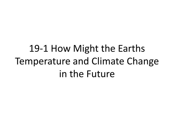 19-1 How Might the Earths Temperature and Climate Change in the Future