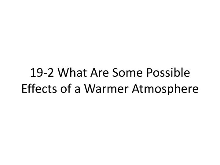 19-2 What Are Some Possible Effects of a Warmer Atmosphere