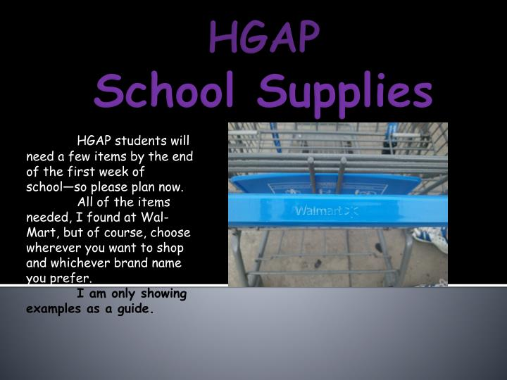 HGAP students will need a few items by the end of the first week of school—so please plan now.