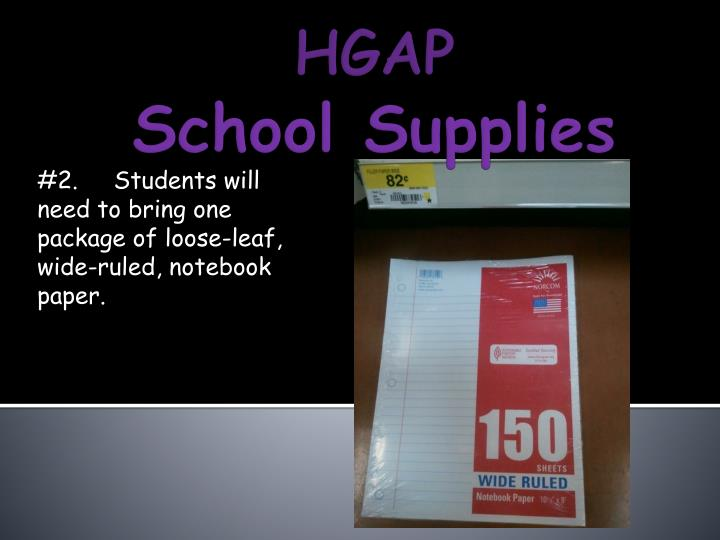#2.     Students will need to bring one package of loose-leaf, wide-ruled, notebook paper.