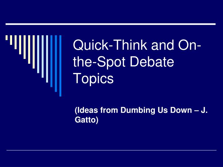 quick think and on the spot debate topics