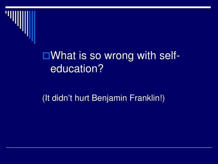 What is so wrong with self-education?