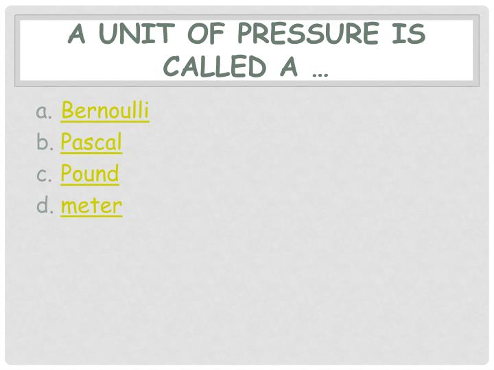A unit of pressure is called a