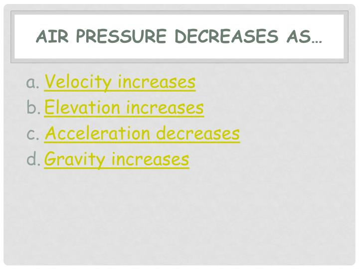 Air pressure decreases as…
