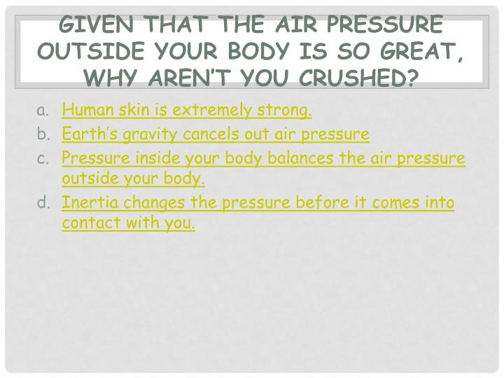 Given that the air pressure outside your body is so great, why aren't you crushed?