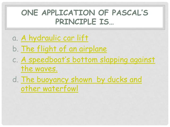 One application of Pascal's principle is…