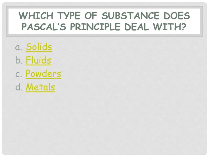 Which type of substance does Pascal's principle deal with?