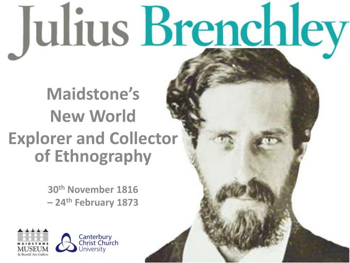 Maidstone s new world explorer and collector of ethnography 30 th november 1816 24 th february 1873