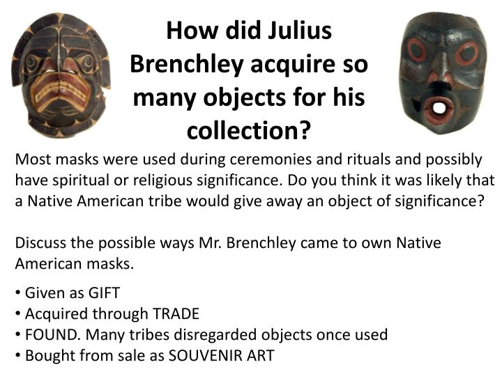 How did Julius Brenchley acquire so many objects for his collection?