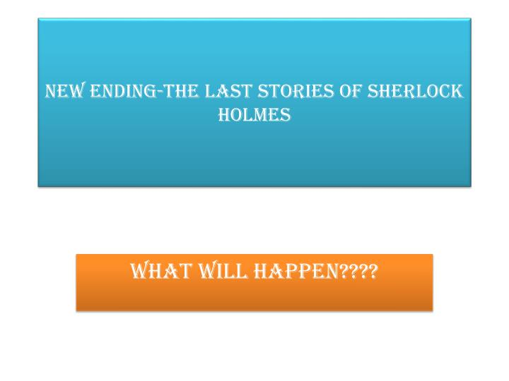 New ending the last stories of sherlock holmes